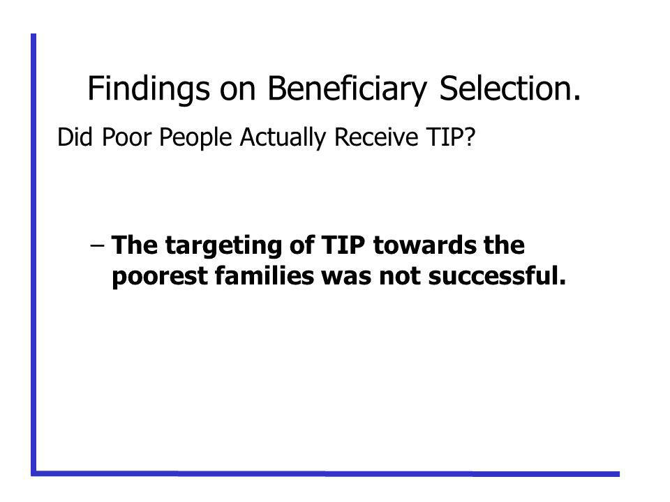 Findings on Beneficiary Selection. Did Poor People Actually Receive TIP.