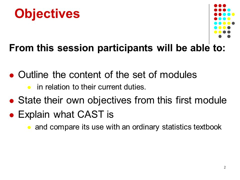 2 Objectives From this session participants will be able to: Outline the content of the set of modules in relation to their current duties.