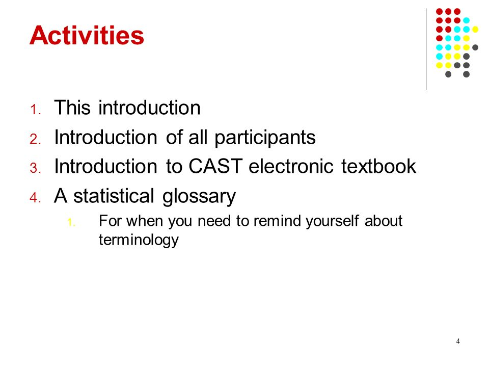 4 Activities 1. This introduction 2. Introduction of all participants 3.
