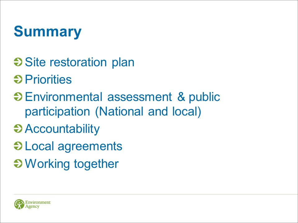 Summary Site restoration plan Priorities Environmental assessment & public participation (National and local) Accountability Local agreements Working together