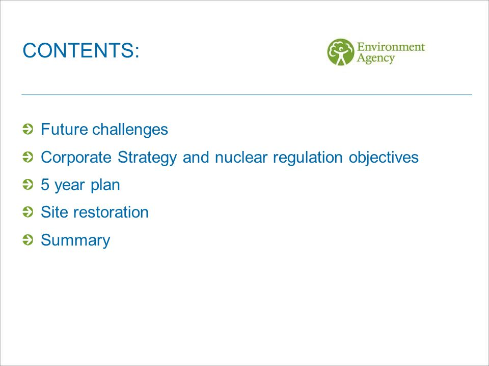 Future challenges Corporate Strategy and nuclear regulation objectives 5 year plan Site restoration Summary CONTENTS: