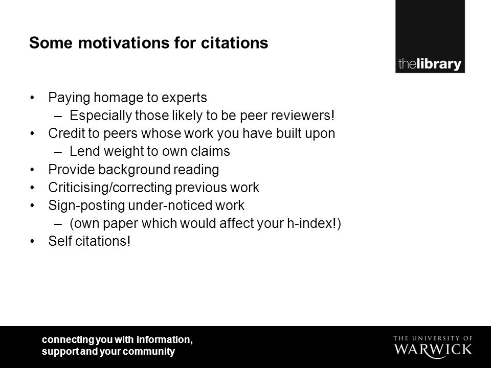 connecting you with information, support and your community Some motivations for citations Paying homage to experts –Especially those likely to be peer reviewers.
