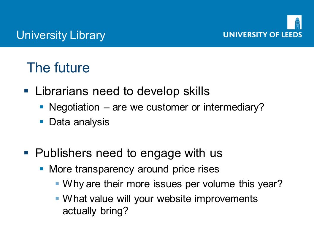 University Library The future Librarians need to develop skills Negotiation – are we customer or intermediary.
