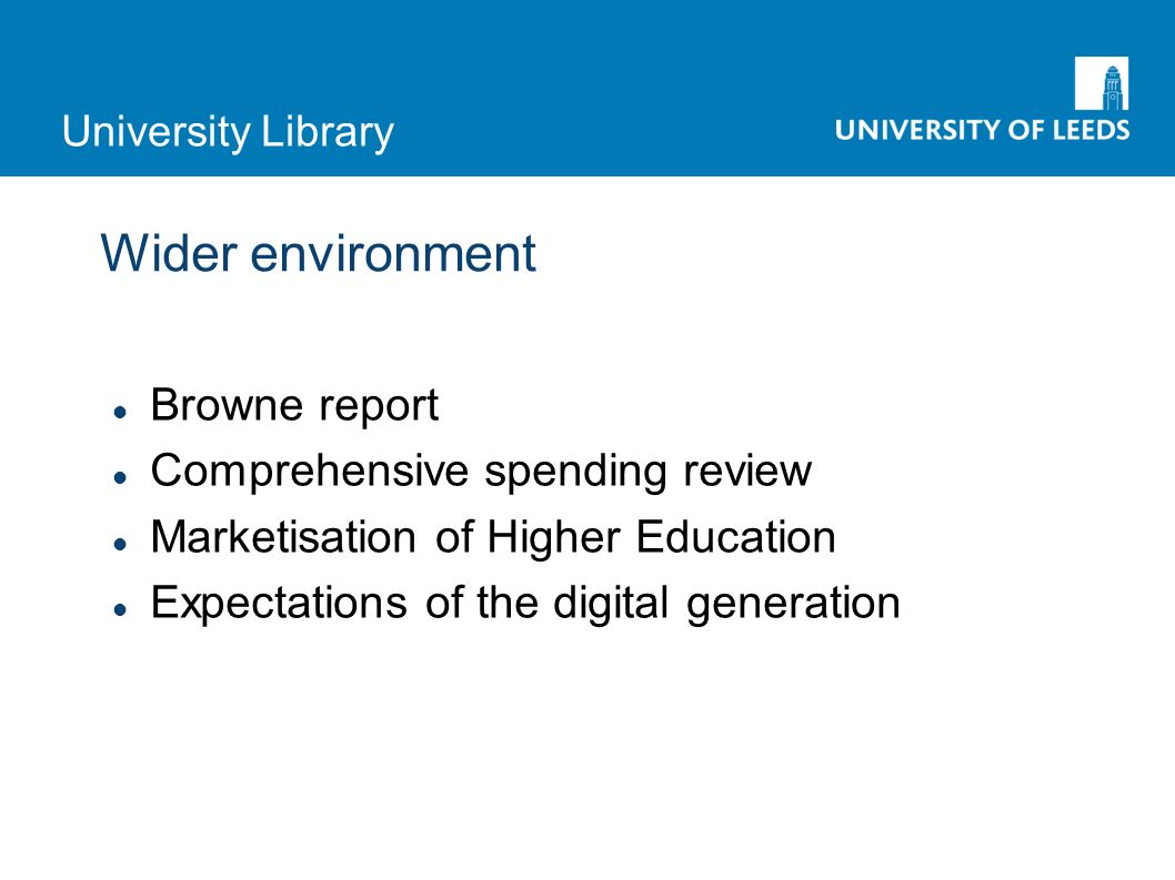 University Library Wider environment Browne report Comprehensive spending review Marketisation of Higher Education Expectations of the digital generation