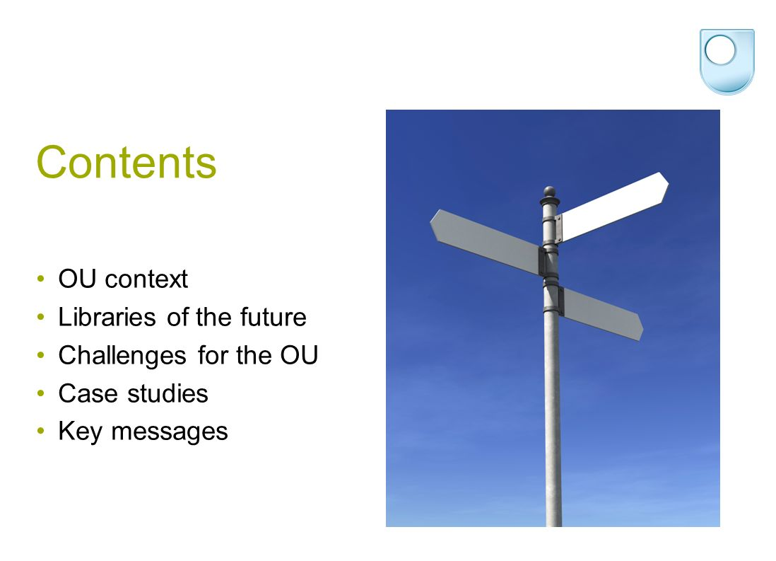 Contents OU context Libraries of the future Challenges for the OU Case studies Key messages