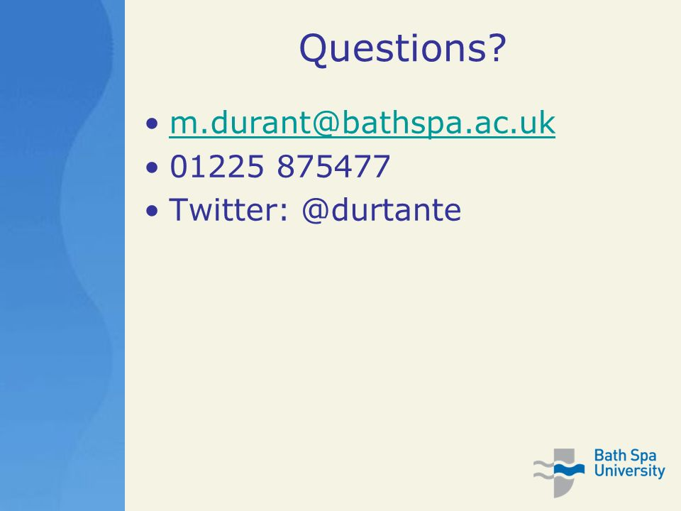 Questions m.durant@bathspa.ac.uk 01225 875477 Twitter: @durtante