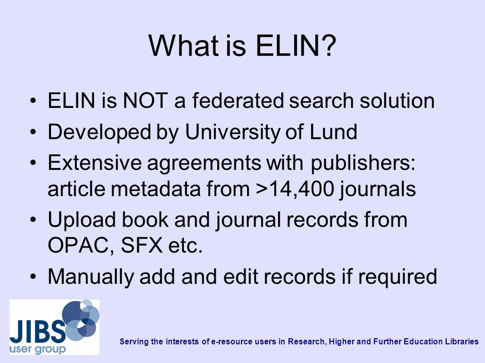 Serving the interests of e-resource users in Research, Higher and Further Education Libraries What is ELIN.