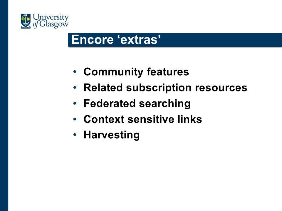 Encore extras Community features Related subscription resources Federated searching Context sensitive links Harvesting