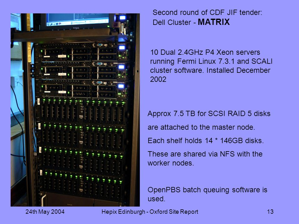24th May 2004Hepix Edinburgh - Oxford Site Report13 Approx 7.5 TB for SCSI RAID 5 disks are attached to the master node.
