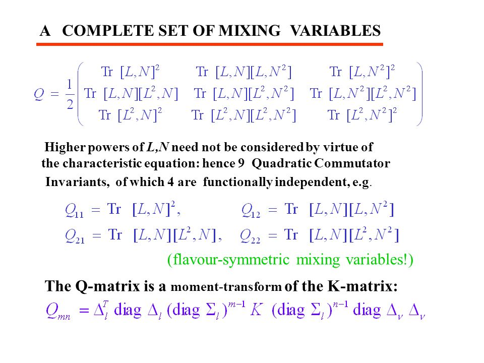 A COMPLETE SET OF MIXING VARIABLES Higher powers of L,N need not be considered by virtue of the characteristic equation: hence 9 Quadratic Commutator Invariants, of which 4 are functionally independent, e.g.