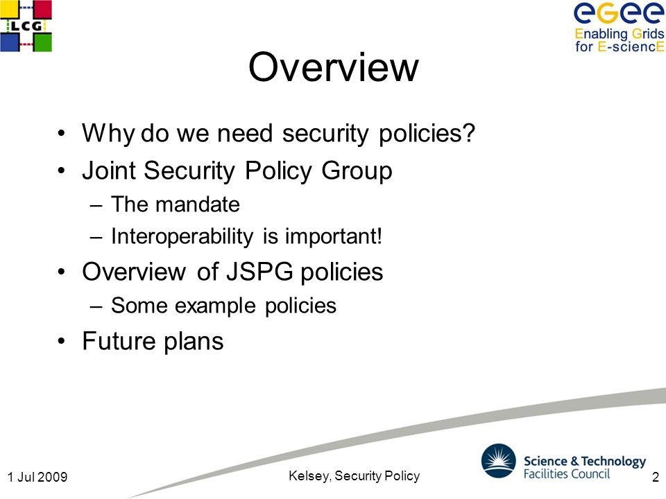 21 Jul 2009 Kelsey, Security Policy Overview Why do we need security policies.