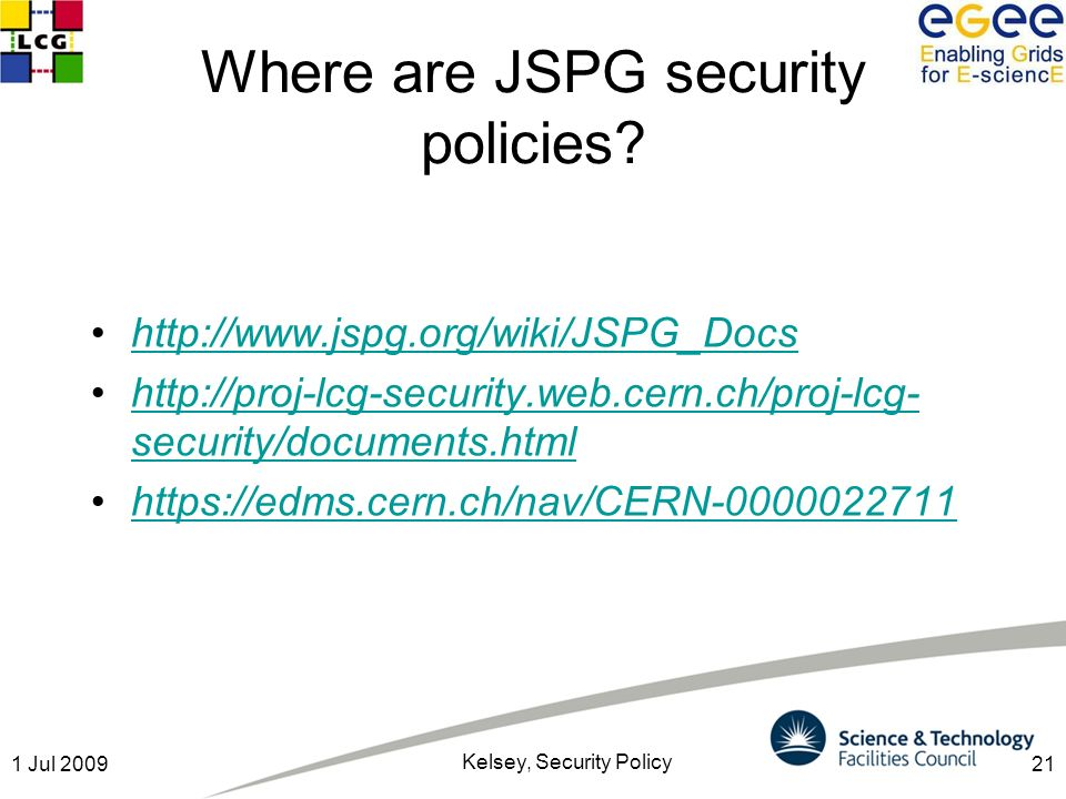 211 Jul 2009 Kelsey, Security Policy Where are JSPG security policies.