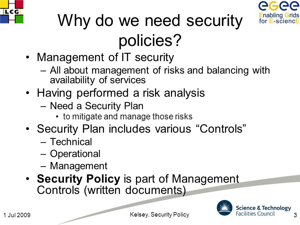 31 Jul 2009 Kelsey, Security Policy Why do we need security policies.