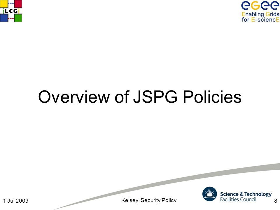 8 Overview of JSPG Policies 1 Jul 2009 Kelsey, Security Policy