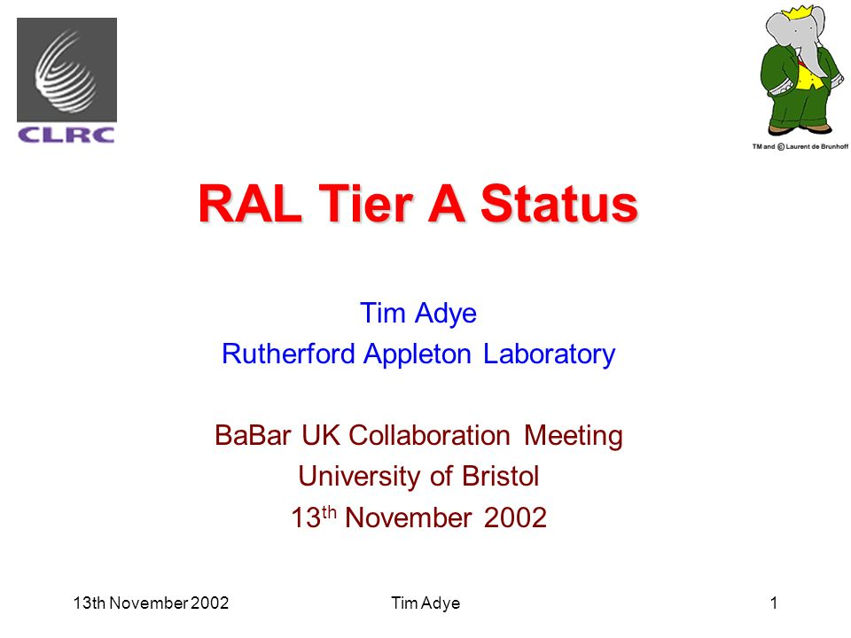 13th November 2002Tim Adye1 RAL Tier A Status Tim Adye Rutherford Appleton Laboratory BaBar UK Collaboration Meeting University of Bristol 13 th November 2002