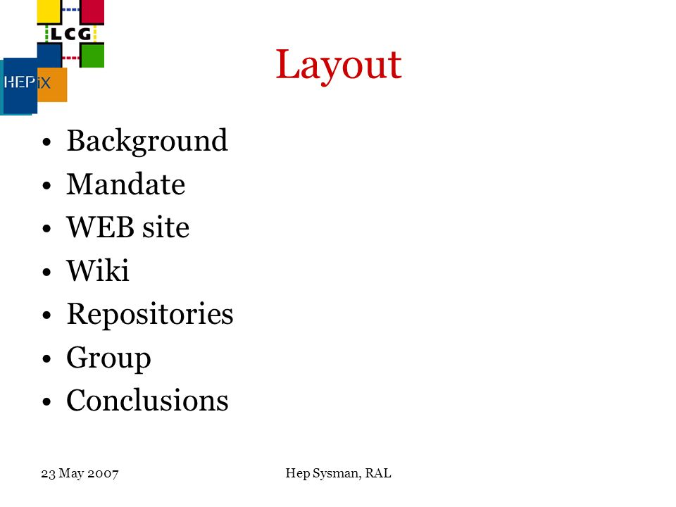 Hep Sysman, RAL Layout Background Mandate WEB site Wiki Repositories Group Conclusions