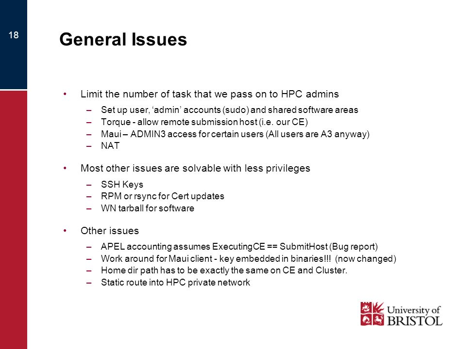 18 General Issues Limit the number of task that we pass on to HPC admins –Set up user, admin accounts (sudo) and shared software areas –Torque - allow remote submission host (i.e.
