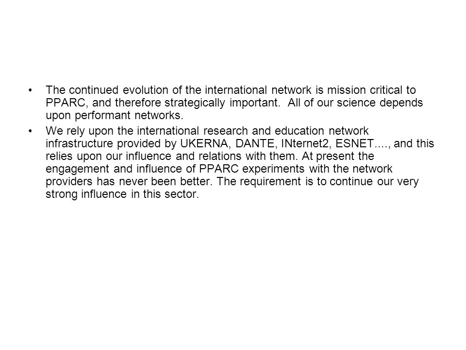The continued evolution of the international network is mission critical to PPARC, and therefore strategically important.