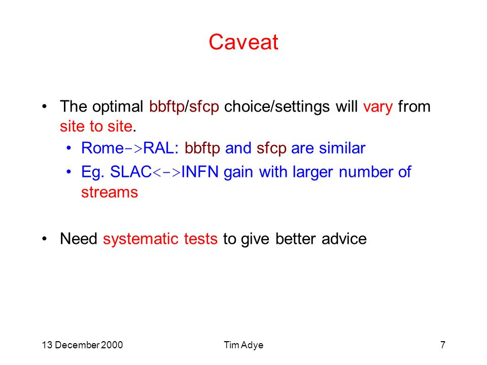 13 December 2000Tim Adye7 Caveat The optimal bbftp/sfcp choice/settings will vary from site to site.