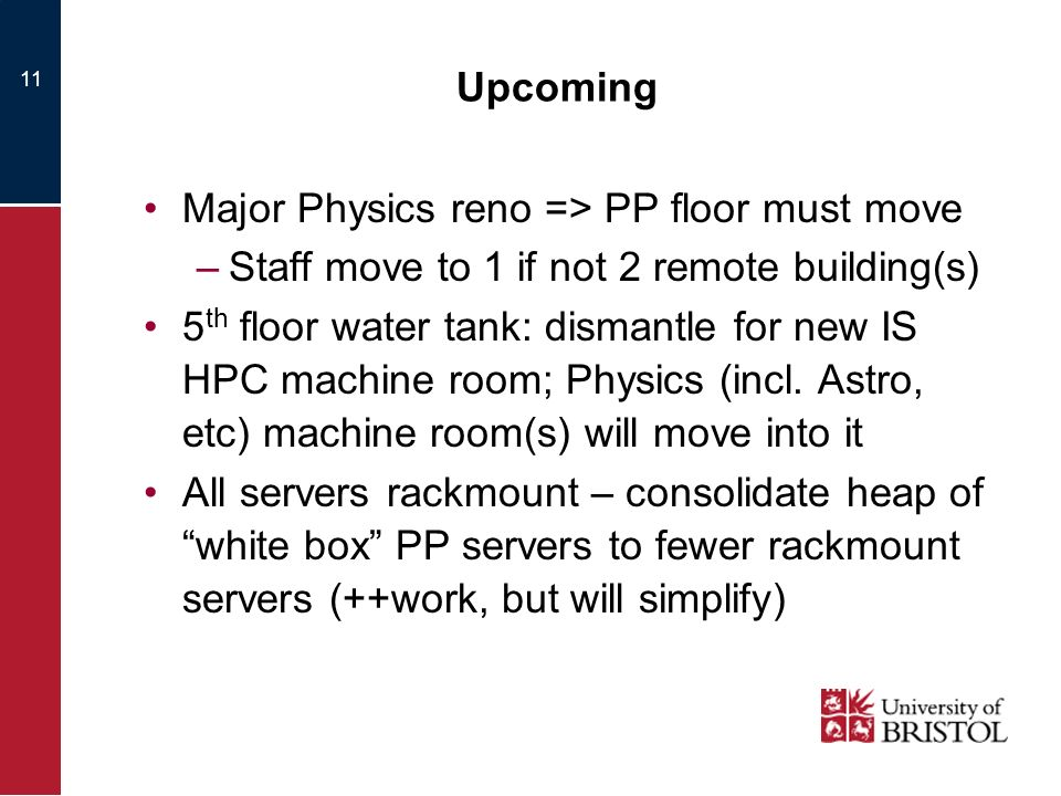 11 Upcoming Major Physics reno => PP floor must move –Staff move to 1 if not 2 remote building(s) 5 th floor water tank: dismantle for new IS HPC machine room; Physics (incl.