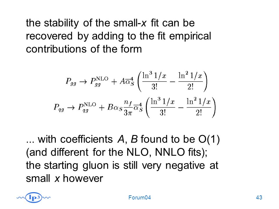 Forum0443 the stability of the small-x fit can be recovered by adding to the fit empirical contributions of the form...