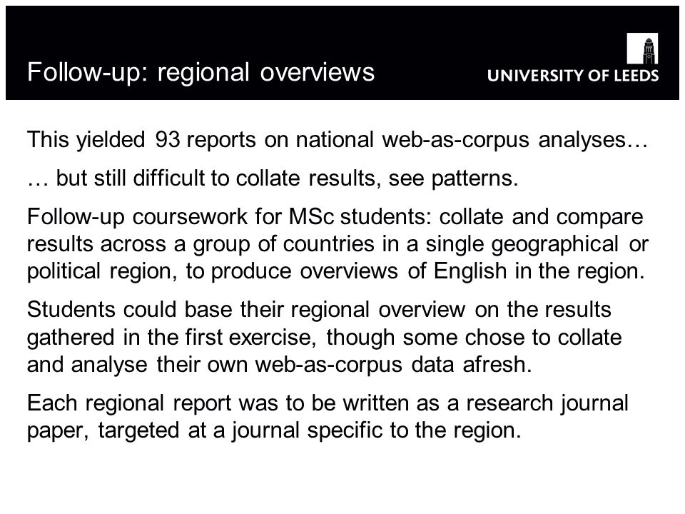 Follow-up: regional overviews This yielded 93 reports on national web-as-corpus analyses… … but still difficult to collate results, see patterns.