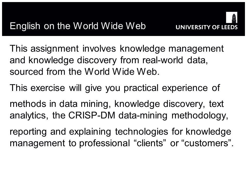 English on the World Wide Web This assignment involves knowledge management and knowledge discovery from real-world data, sourced from the World Wide Web.