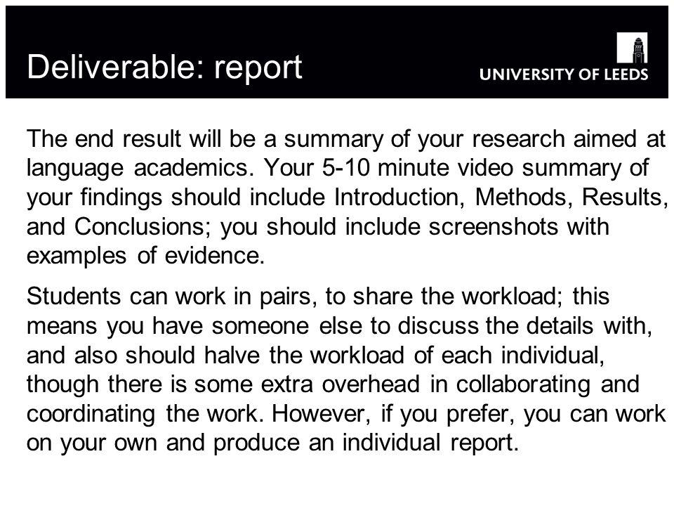 Deliverable: report The end result will be a summary of your research aimed at language academics.