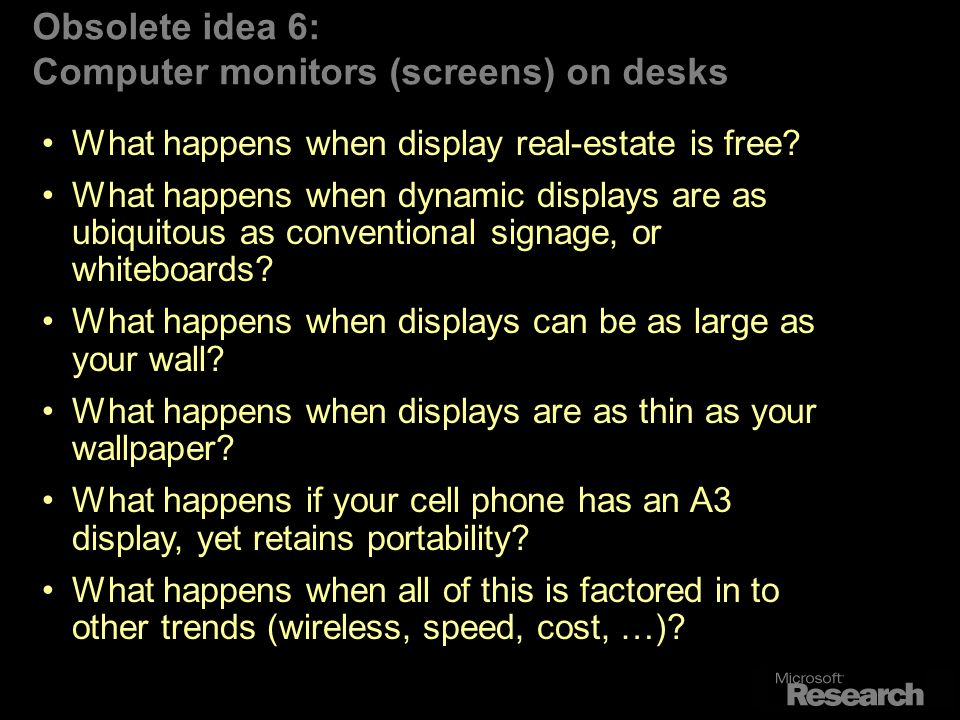 Obsolete idea 6: Computer monitors (screens) on desks What happens when display real-estate is free.