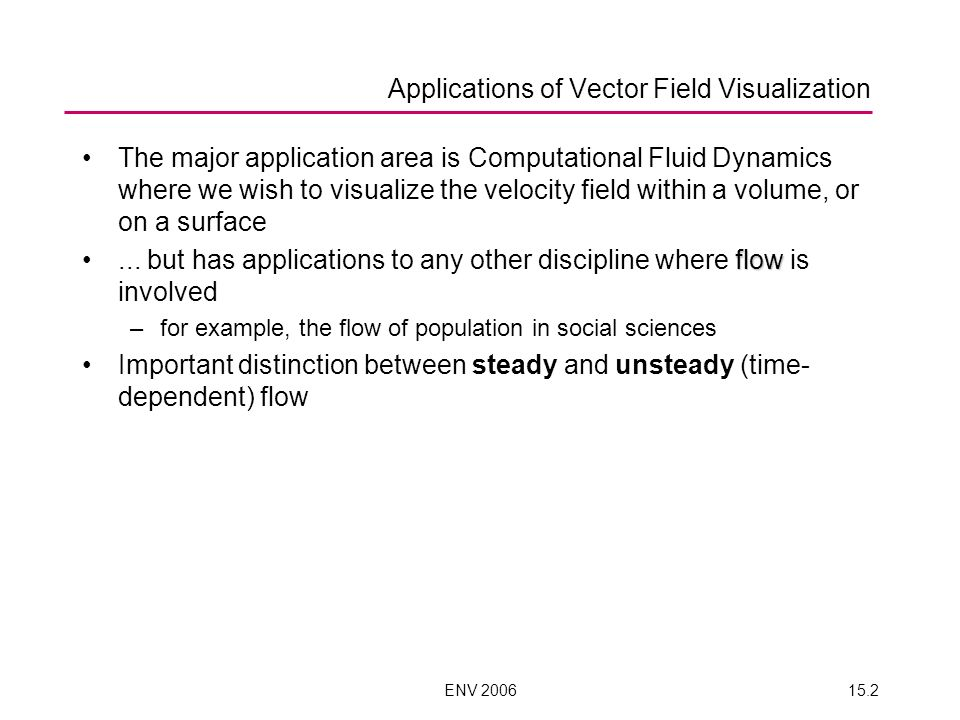 ENV 200615.2 The major application area is Computational Fluid Dynamics where we wish to visualize the velocity field within a volume, or on a surface flow...