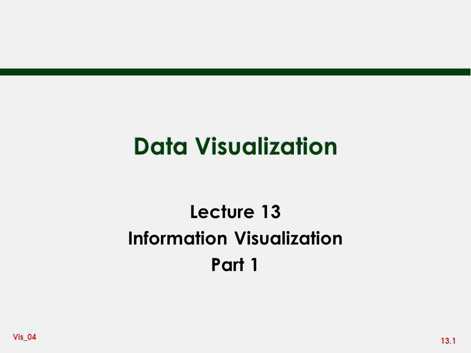 13.1 Vis_04 Data Visualization Lecture 13 Information Visualization Part 1