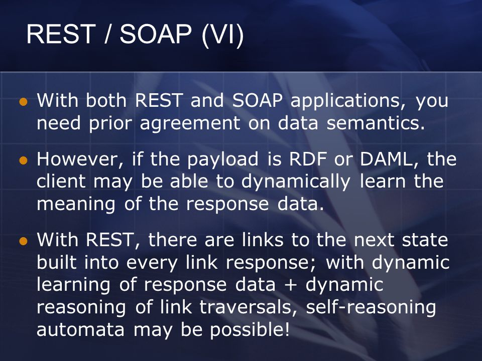 REST / SOAP (VI) With both REST and SOAP applications, you need prior agreement on data semantics.