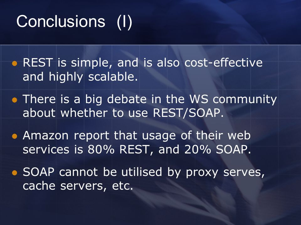 Conclusions (I) REST is simple, and is also cost-effective and highly scalable.