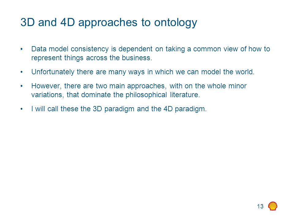 13 3D and 4D approaches to ontology Data model consistency is dependent on taking a common view of how to represent things across the business.