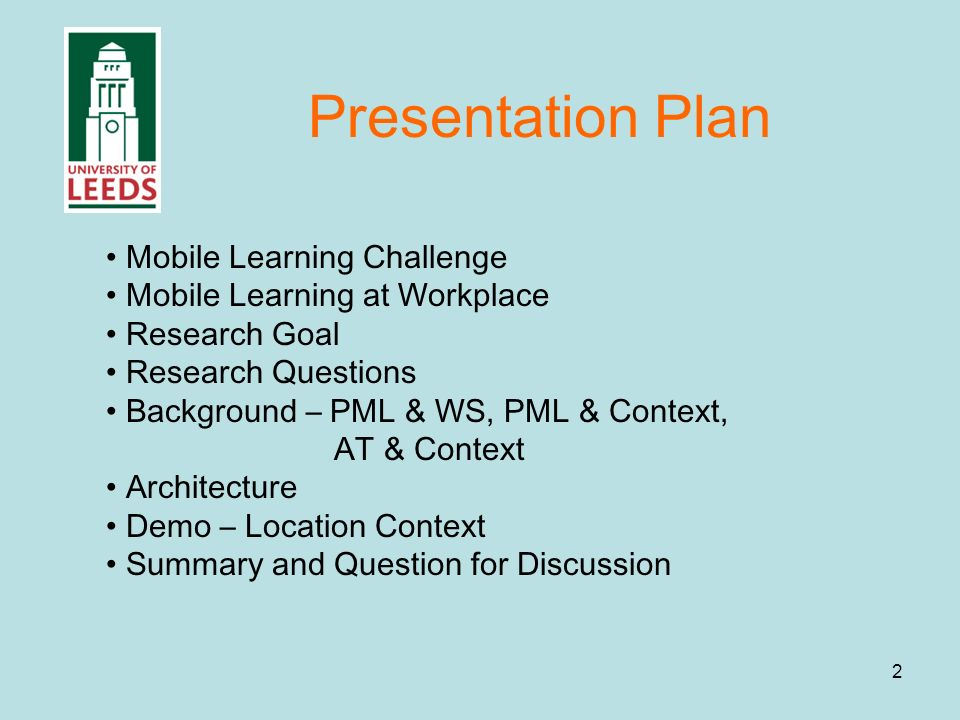 2 Presentation Plan Mobile Learning Challenge Mobile Learning at Workplace Research Goal Research Questions Background – PML & WS, PML & Context, AT & Context Architecture Demo – Location Context Summary and Question for Discussion