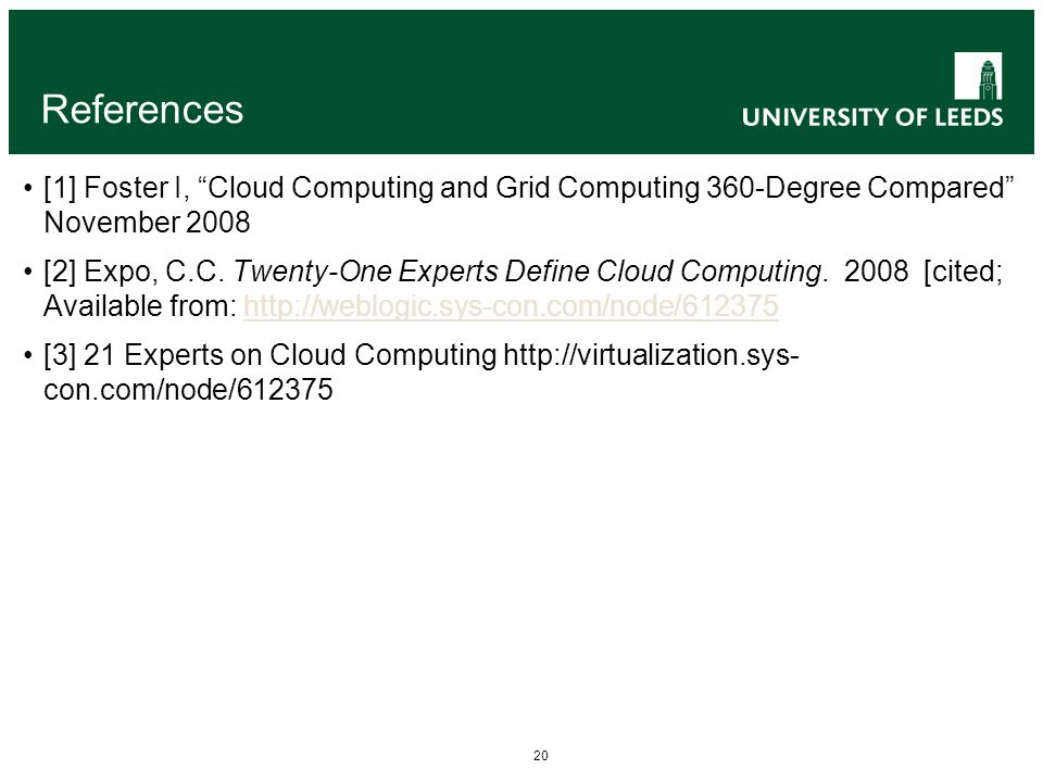 20 References [1] Foster I, Cloud Computing and Grid Computing 360-Degree Compared November 2008 [2] Expo, C.C.