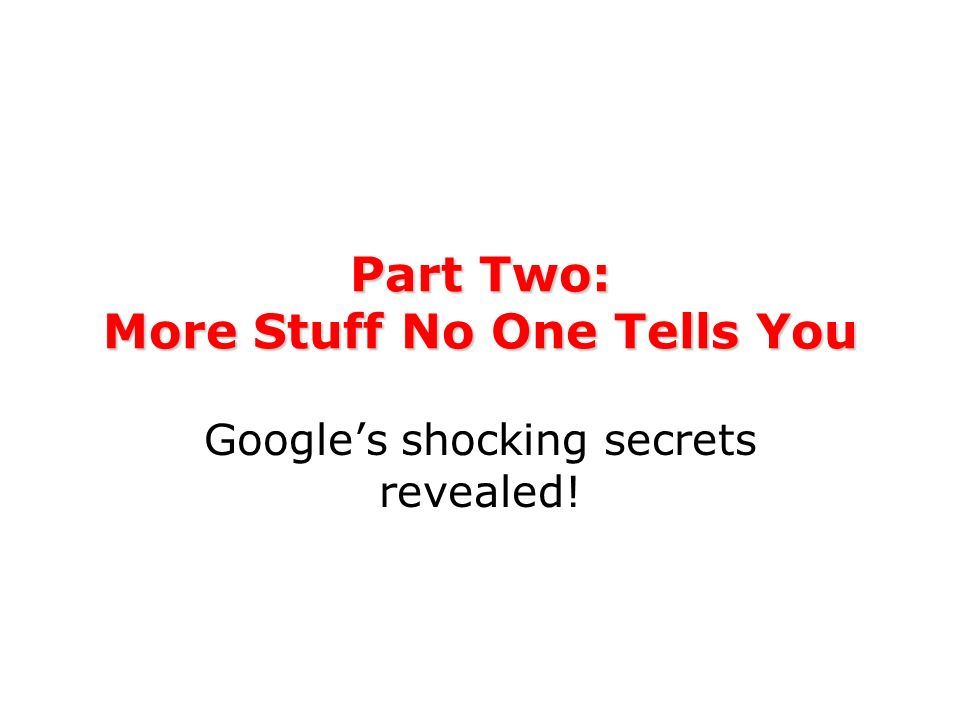 Part Two: More Stuff No One Tells You Googles shocking secrets revealed!