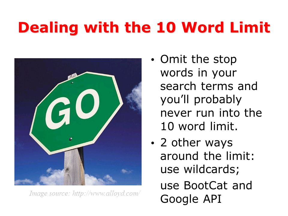 Dealing with the 10 Word Limit Omit the stop words in your search terms and youll probably never run into the 10 word limit.