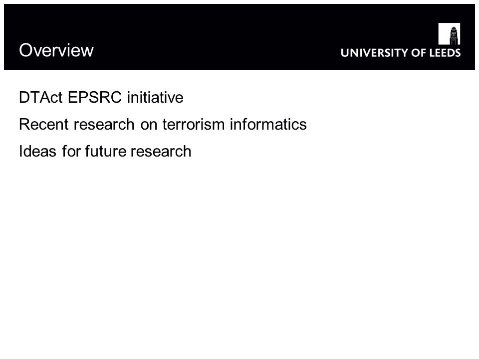 Overview DTAct EPSRC initiative Recent research on terrorism informatics Ideas for future research