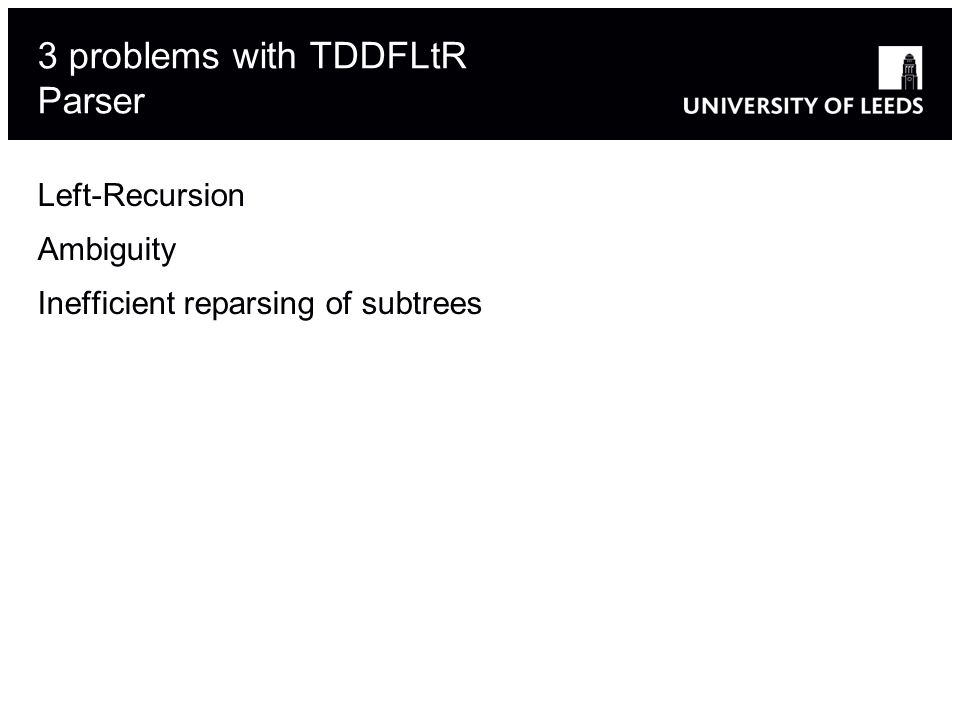 3 problems with TDDFLtR Parser Left-Recursion Ambiguity Inefficient reparsing of subtrees