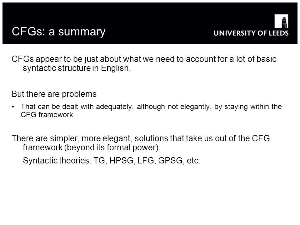 CFGs: a summary CFGs appear to be just about what we need to account for a lot of basic syntactic structure in English.