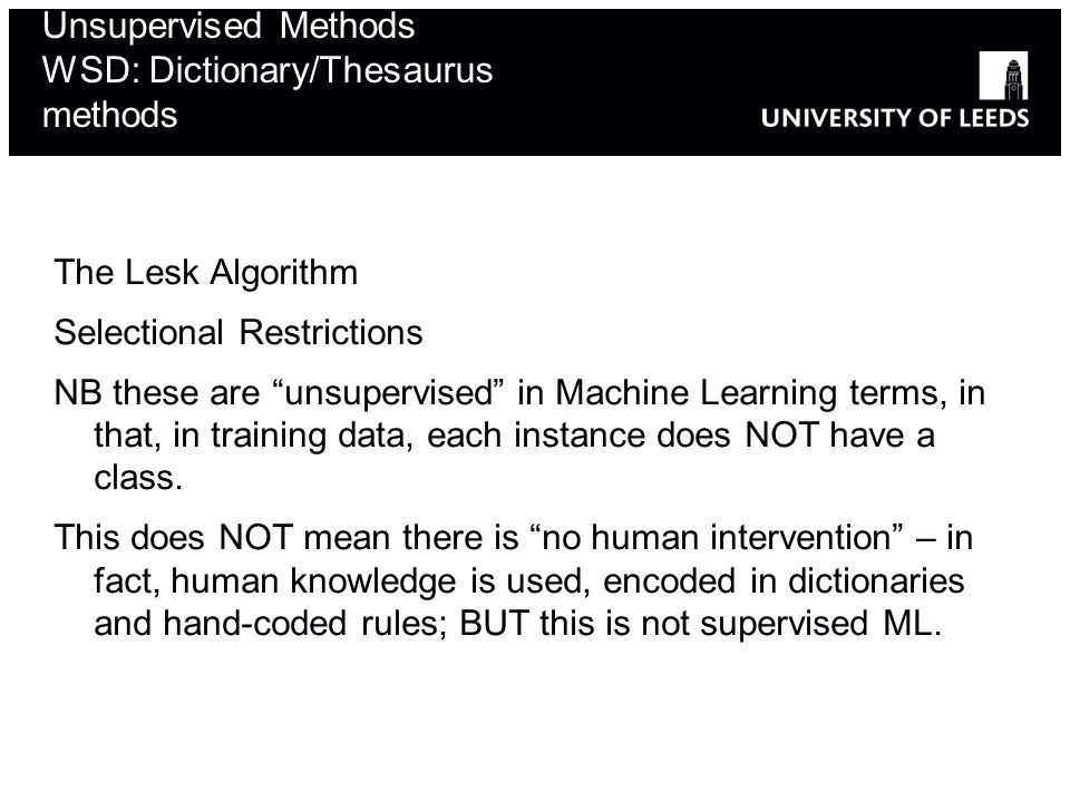 The Lesk Algorithm Selectional Restrictions NB these are unsupervised in Machine Learning terms, in that, in training data, each instance does NOT have a class.