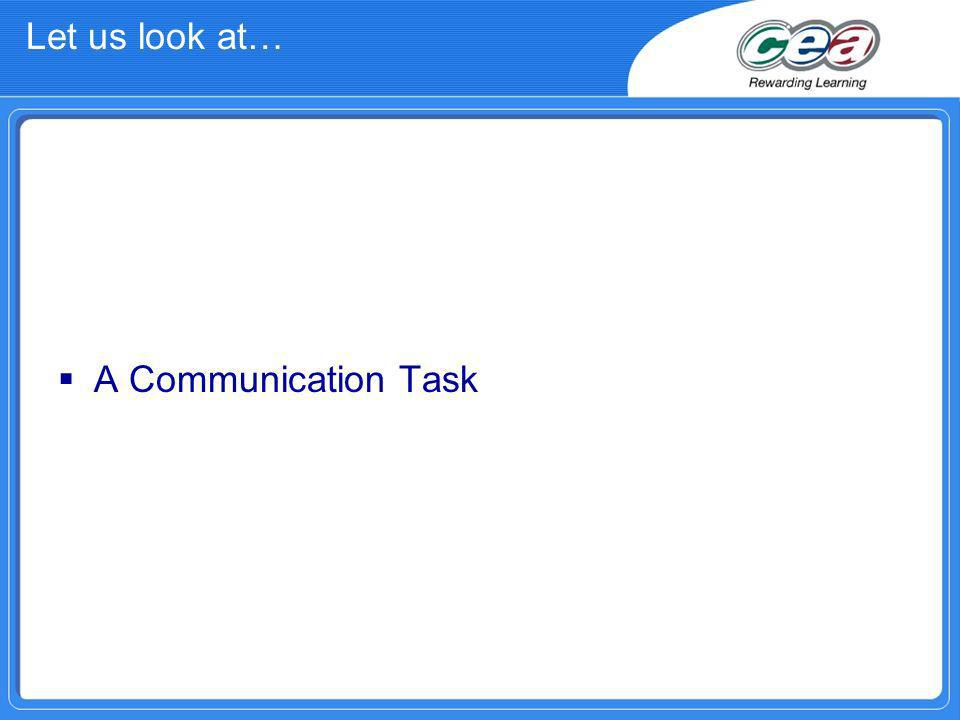 Let us look at… A Communication Task