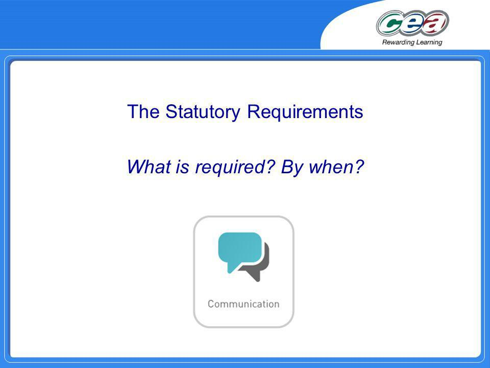 The Statutory Requirements What is required By when