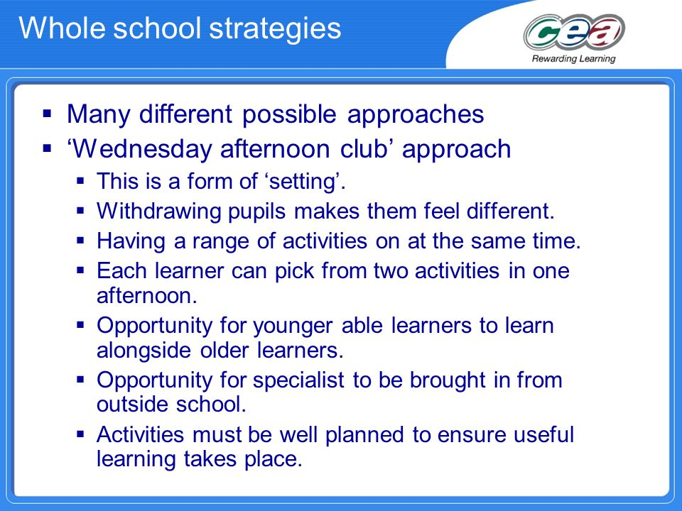 Whole school strategies Many different possible approaches Wednesday afternoon club approach This is a form of setting.