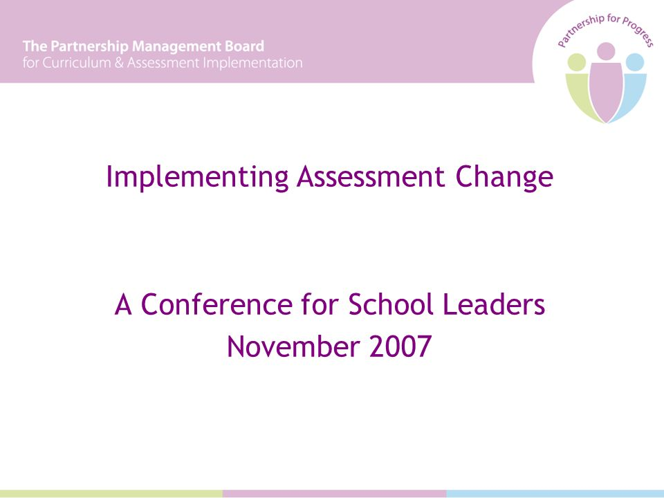 Implementing Assessment Change A Conference for School Leaders November 2007