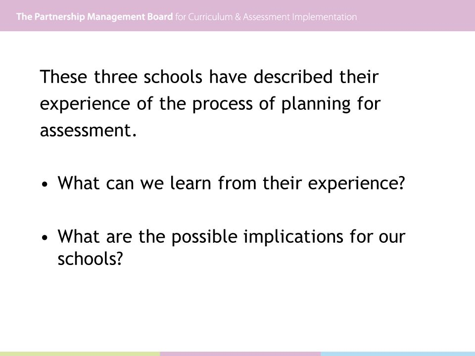 These three schools have described their experience of the process of planning for assessment.
