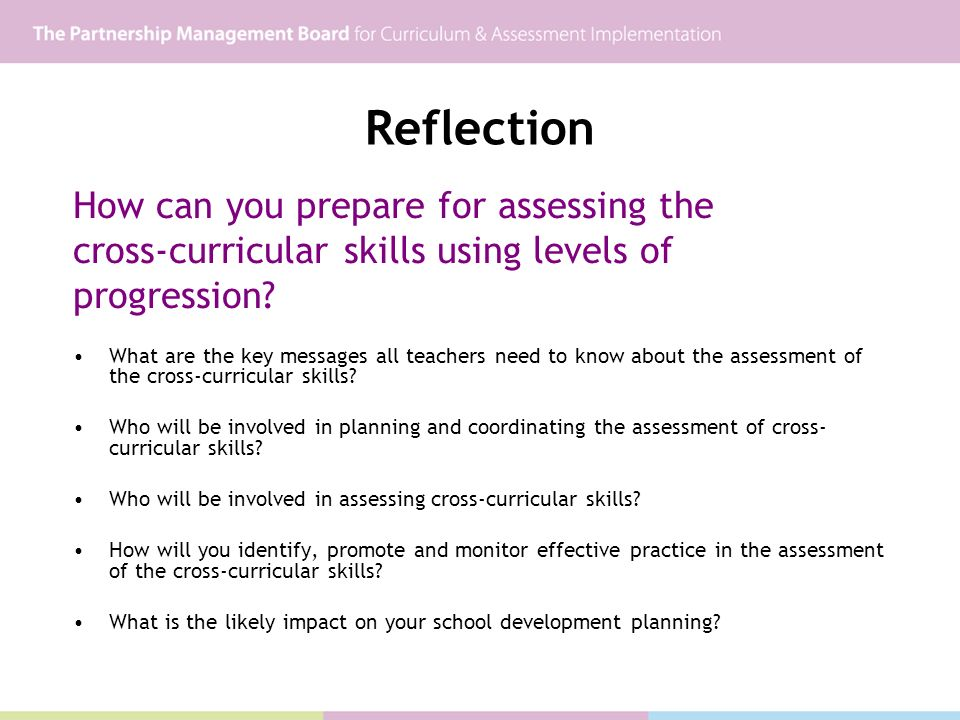 Reflection How can you prepare for assessing the cross-curricular skills using levels of progression.