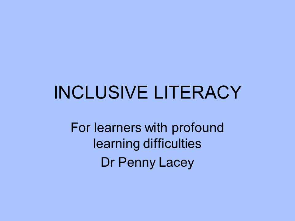 INCLUSIVE LITERACY For learners with profound learning difficulties Dr Penny Lacey