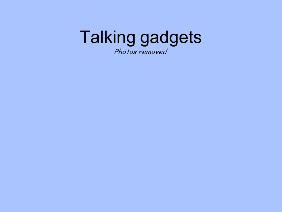Talking gadgets Photos removed